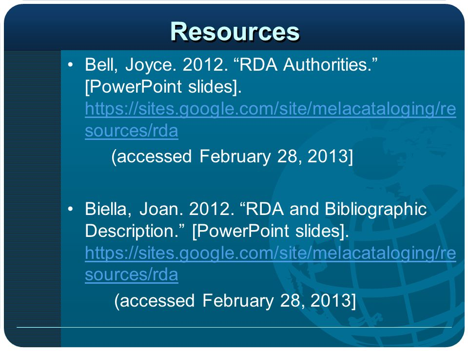 Resources Bell, Joyce. 2012. RDA Authorities. [PowerPoint slides]. https://sites.google.com/site/melacataloging/resources/rda.